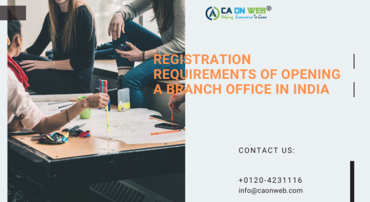 REGISTRATION REQUIREMENTS OF OPENEING A BRANCH OFFICE IN INDIA